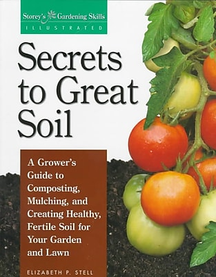 Secrets to Great Soil (Storey's Gardening Skills Illustrated)
