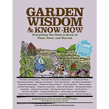 Garden Wisdom and Know-How: Everything You Need to Know to Plant, Grow, and Harvest
