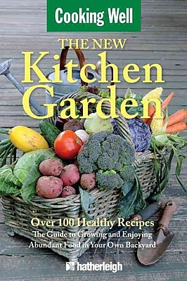 The New Kitchen Garden: The Guide to Growing and Enjoying Abundant Food in Your Own Backyard (Cooking Well)