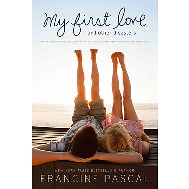 My First Love and Other Disasters: My First Love and Other Disasters; Love & Betrayal & Hold the Mayo; My Mother Was Never a Kid