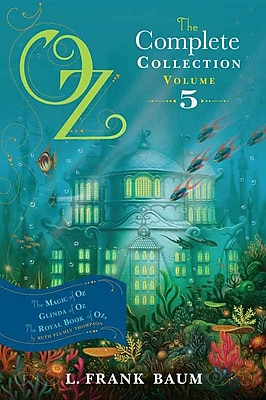 Oz, the Complete Collection, Volume 5: The Magic of Oz; Glinda of Oz; The Royal Book of Oz (PB)