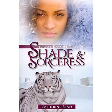 Shade and Sorceress: The Last Days of Tian Di Book 1