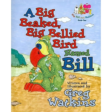 Big Beaked, Big Bellied Bird Named Bill, A (Big Bill and Buddies)