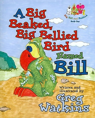 Big Beaked, Big Bellied Bird Named Bill, A (Big Bill and Buddies)