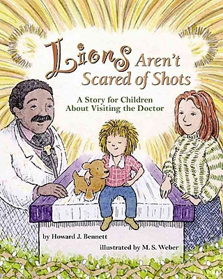 Lions Aren't Scared of Shots: A Story for Children about Visiting the Doctor (HC)