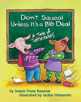 Don't Squeal Unless It's a Big Deal: A Tale of Tattletales (HC)