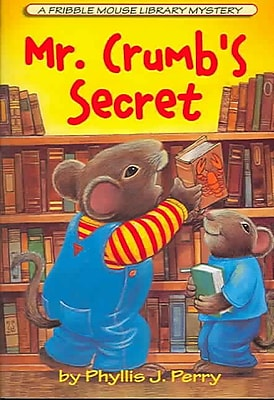 Mr. Crumb's Secret: A Fribble Mouse Library Mystery (Fribble Mouse Library Mysteries Fribble Mouse Library Myster)