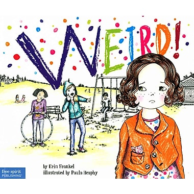 Weird!: A Story About Dealing with Bullying in Schools (The Weird! Series)