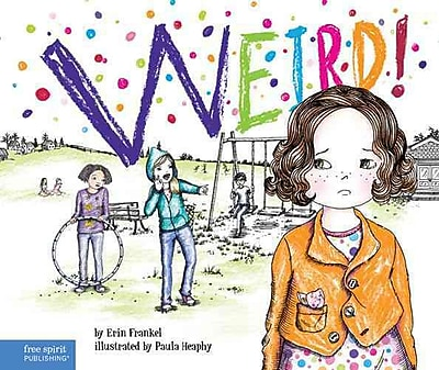 Weird!: A Story About Dealing with Bullying in Schools (The Weird! Series HC)
