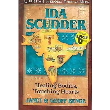 Ida Scudder: Healing Bodies, Touching Hearts (Christian Heroes: Then & Now)