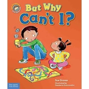 But Why Can't I?: A book about rules (Our Emotions and Behavior)