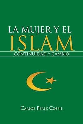 La Mujer y El Islam: Continuidad y Cambio (Spanish Edition HC)
