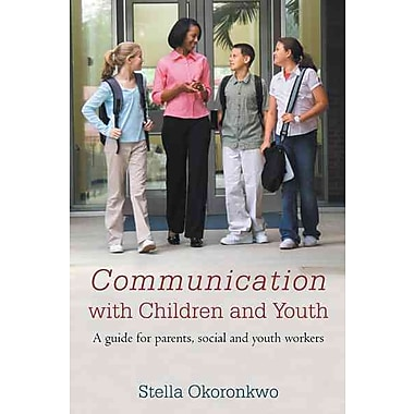 Communication with Children and Youth: A Guide for Parents, Social and Youth Workers