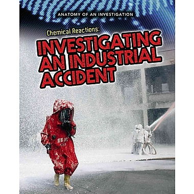 Chemical Reactions: Investigating an Industrial Accident (Anatomy of an Investigation)