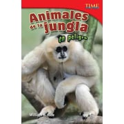 Animales de la jungla en peligro / Endangered Animals of the Jungle (Time for Kids Nonfiction Readers) (Spanish Edition)