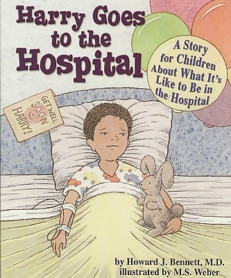 Harry Goes to the Hospital: A Story for Children About What It's Like to Be in the Hospital (HC)