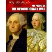 Key People of the Revolutionary War (Why We Fought: The Revolutionary War)
