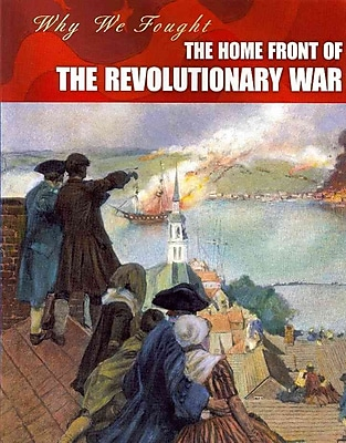 The Home Front of the Revolutionary War (Why We Fought: The Revolutionary War)