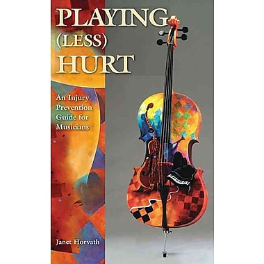 Playing Less Hurt: An Injury Prevention Guide for Musicians