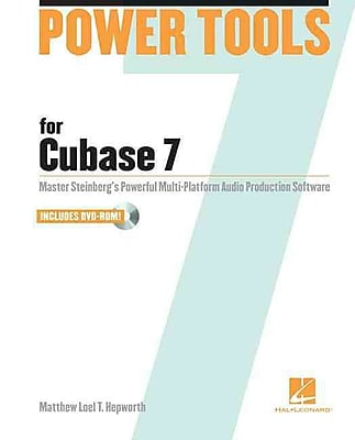 Power Tools for Cubase 7: Master Steinberg's Powerful Multi-Platform Audio Production Software