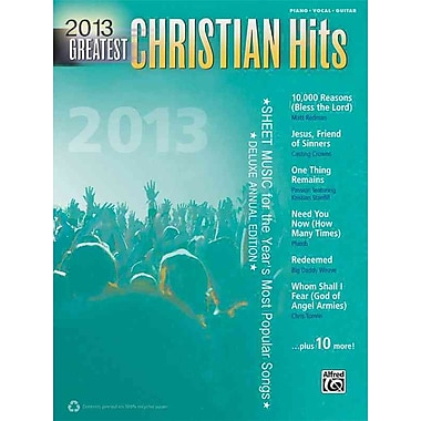 2013 Greatest Christian Hits: Sheet Music for the Year's Most Popular Songs (Piano/Vocal/Guitar) (Greatest Hits)
