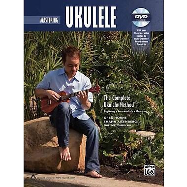 The Complete Ukulele Method -- Mastering Ukulele