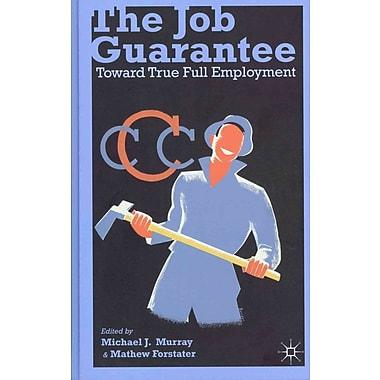 The Job Guarantee: Toward True Full Employment