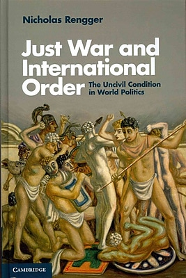 Just War and International Order: The Uncivil Condition in World Politics