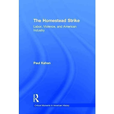 The Homestead Strike: Labor, Violence, and American Industry (Critical Moments in American History)