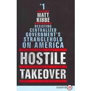 Hostile Takeover LP: Resisting Centralized Government's Stranglehold on America