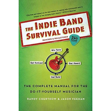The Indie Band Survival Guide, 2nd Ed.: The Complete Manual for the Do-it-Yourself Musician