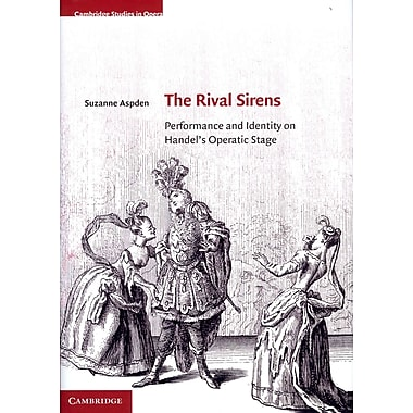 The Rival Sirens: Performance and Identity on Handel's Operatic Stage (Cambridge Studies in Opera)