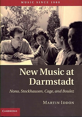 New Music at Darmstadt: Nono, Stockhausen, Cage, and Boulez (Music Since 1900)