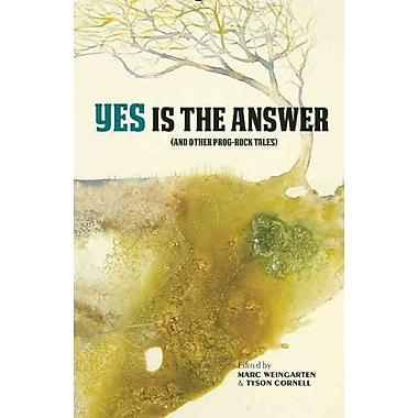 Yes Is The Answer: (And Other Prog-Rock Tales)
