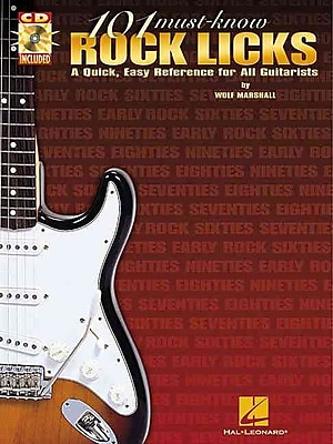 101 Must-Know Rock Licks: A Quick, Easy Reference for All Guitarists