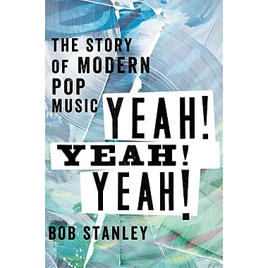 Yeah! Yeah! Yeah!: The Story of Pop Music from Bill Haley to Beyonce