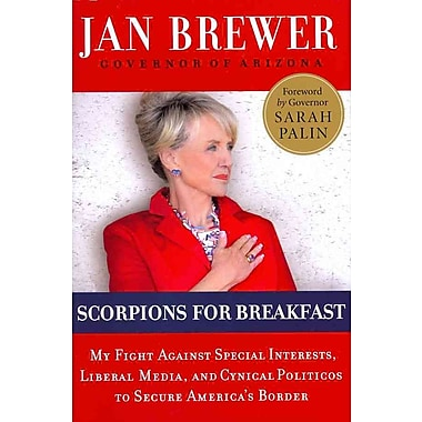 Scorpions for Breakfast: My Fight Against Special Interests, Liberal Media, and Cynical Politicos to Secure America's Border