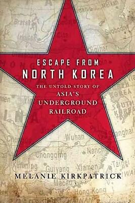Escape from North Korea: The Untold Story of Asia's Underground Railroad