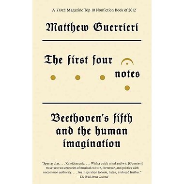 The First Four Notes: Beethoven's Fifth and the Human Imagination (Vintage)