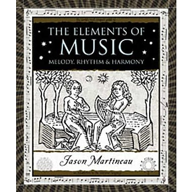 The Elements of Music: Melody, Rhythm, and Harmony (Wooden Books)
