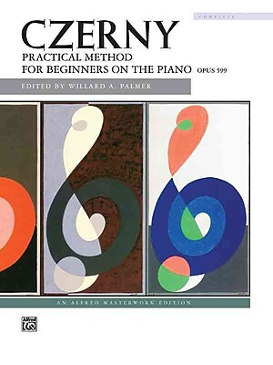 Czerny -- Practical Method for Beginners on the Piano, Op. 599 (Complete) (Alfred Masterwork Editions)