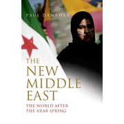 The New Middle East: The World After the Arab Spring