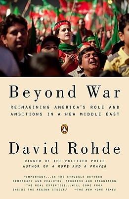 Beyond War: Reimagining America's Role and Ambitions in a New Middle East