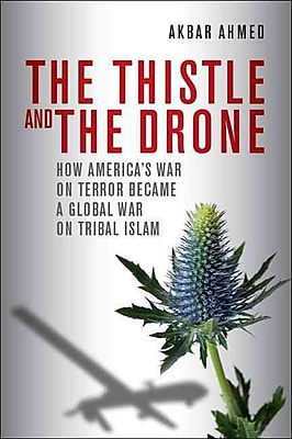 The Thistle and the Drone: How America's War on Terror Became a Global War on Tribal Islam