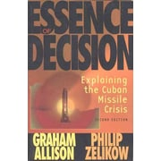 Essence of Decision: Explaining the Cuban Missile Crisis (2nd Edition)