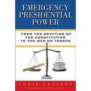 Emergency Presidential Power: From the Drafting of the Constitution to the War on Terror