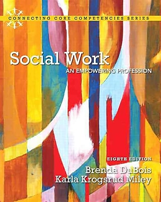 Social Work: An Empowering Profession (8th Edition) (Connecting Core Competencies)