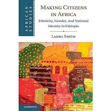 Making Citizens in Africa: Ethnicity, Gender, and National Identity in Ethiopia (African Studies)