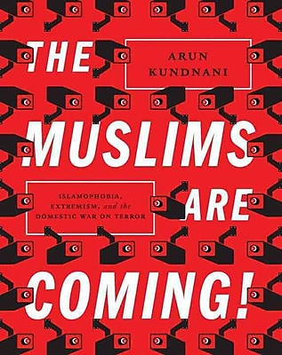 The Muslims Are Coming!: Islamophobia, Extremism, and the Domestic War on Terror