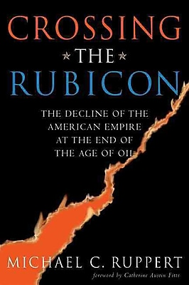 Crossing the Rubicon: The Decline of the American Empire at the End of the Age of Oil
